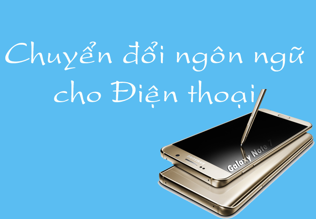 Hướng dẫn chuyển đổi ngôn ngữ cho điện thoại Samsung