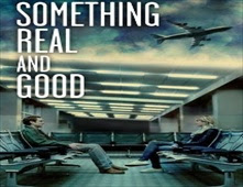 فيلم Something Real and Good
