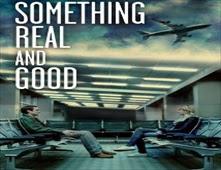 فيلم Something Real and Good