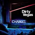 Changes Dirty Vegas