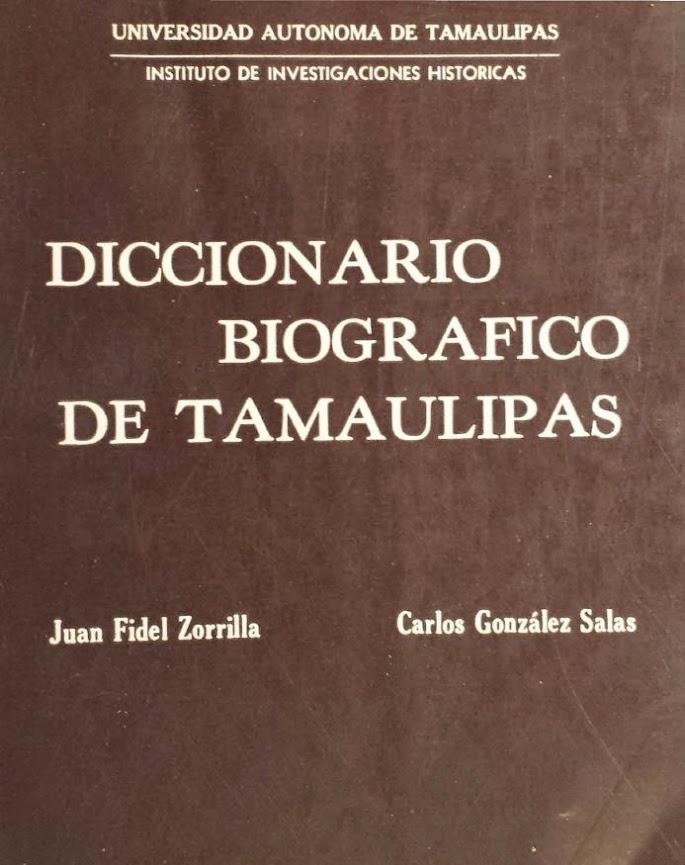 Diccionario Biografico de Tamaulipas Juan Fidel Zorrilla Carlos Gonzalez Salas