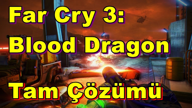 Far Cry 3: Blood Dragon Tam Çözümü