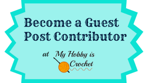 Become a Guest Blog Contributor for My Hobby is Crochet