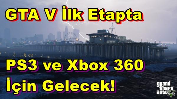 GTA V Şimdilik PS3 ve Xbox 360 Konsolları İçin Geliştiriliyor!