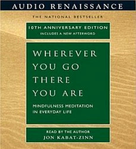 Wherever You Go There You Are Jon Kabat Zinn