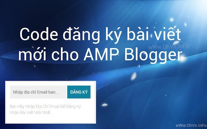 Chia sẻ code đăng ký nhận bài viết mới cho AMP Blogger