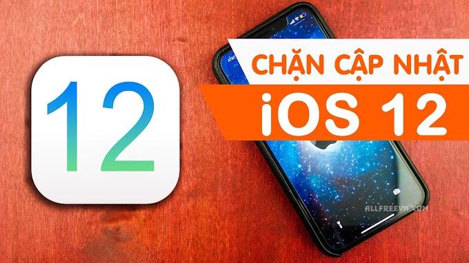 Cách chặn cập nhật iOS 12 mới nhất