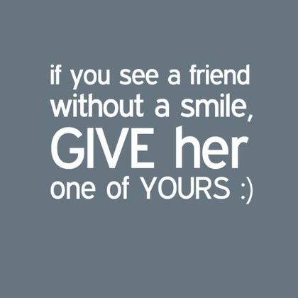 kata kata if you see a friend without a smile, give her one of yours