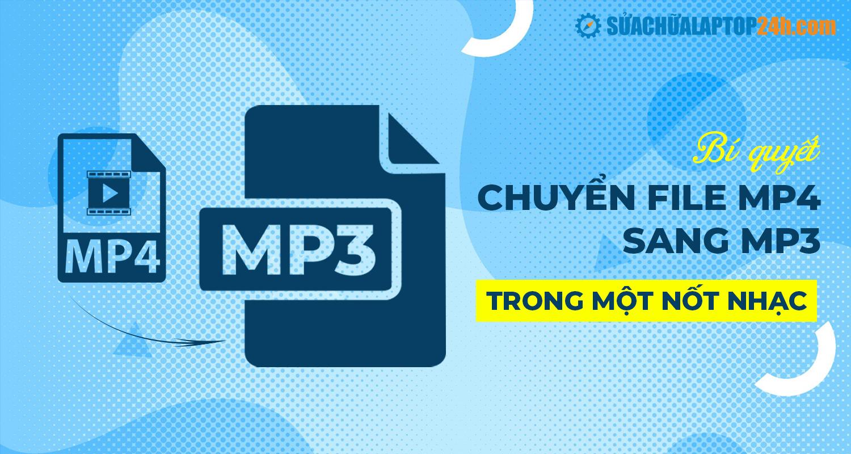 Chuyển nhạc mp4 sang mp3 trong một nốt nhạc