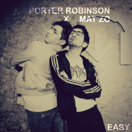 Mat Zo and Porter Robinson - Easy (Extended Mix)