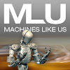 Machines Like Us