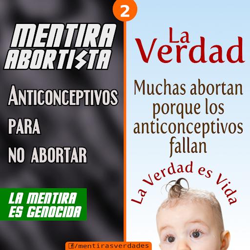 """MENTIRA ABORTISTA Nro. 2: """"Anticonceptivos para no abortar"""" --- LA VERDAD: Muchas abortan porque los anticonceptivos fallan."""