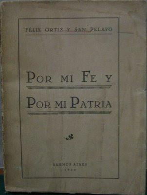 """Félix Ortiz y San Pelayo, """"Por mi Fe y por mi Patria"""""""