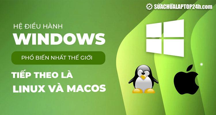 Windows là hệ điều hành phổ biến nhất