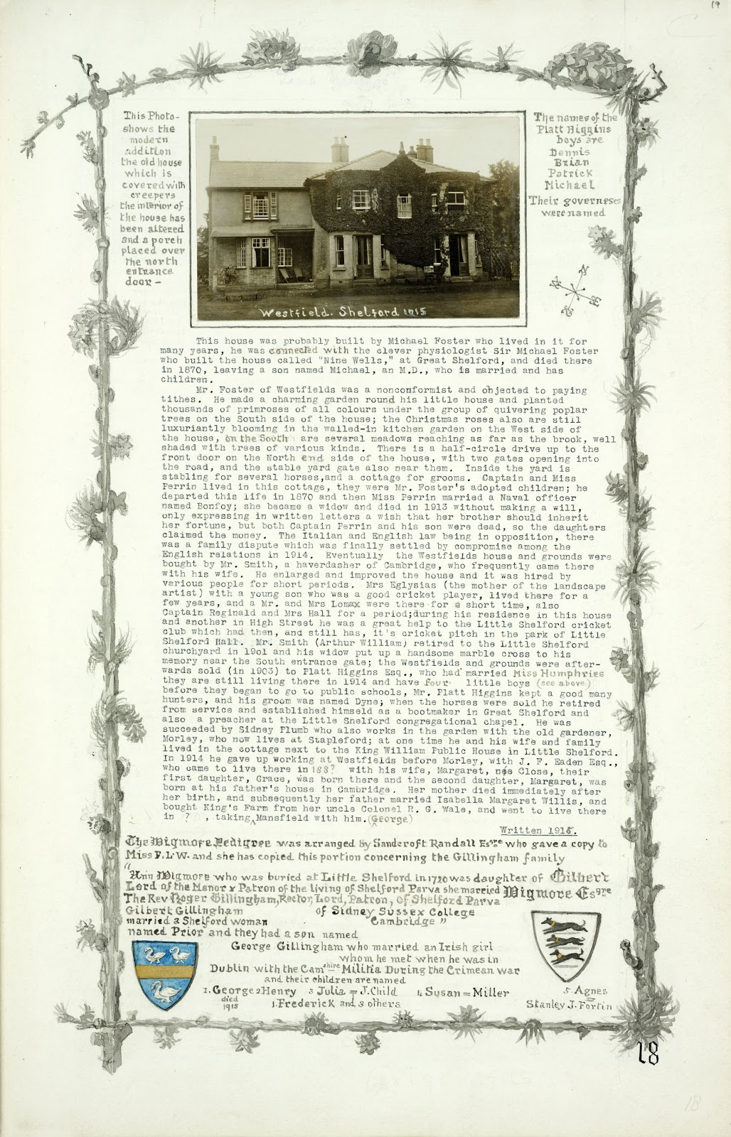 A Record of Shelford Parva by Fanny Wale P18  fo. 19, page 18:. At the top of the page is a postcard of 'Westfields' in 1915 followed by a description of the house and family residing in it 1915. Crests of the Wigmore and Gillingham families, are at the right and left hand corner and a family tree. [fo.18]
