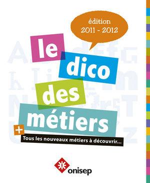 Le dico des métiers édition 2011-2012 - ONISEP