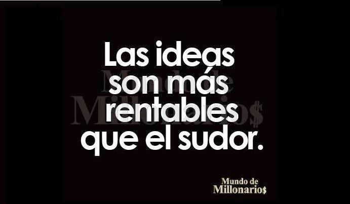las ideas son más rentables que el sudor