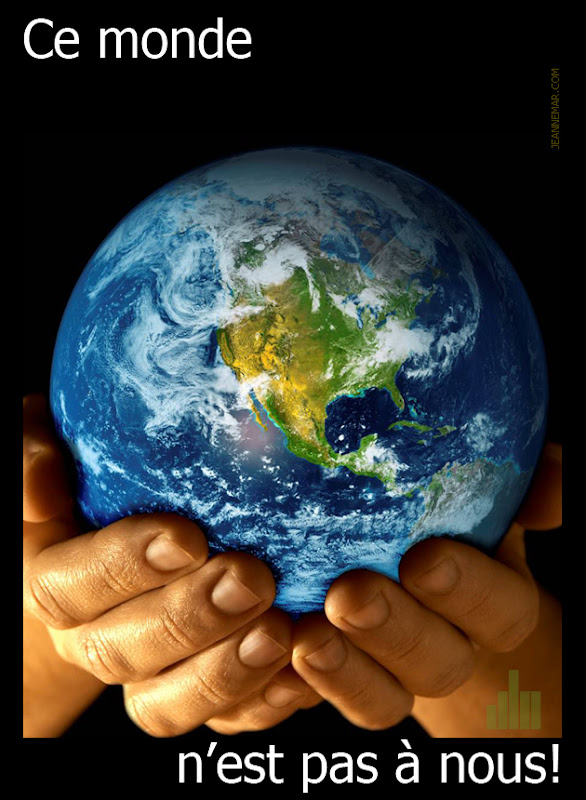Ce monde n'est pas à nous!
