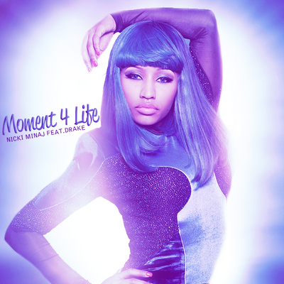 nicki minaj drake moment for life. Nicki Minaj - Moment 4 Life