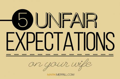5 Unfair Expectations On Your Wife