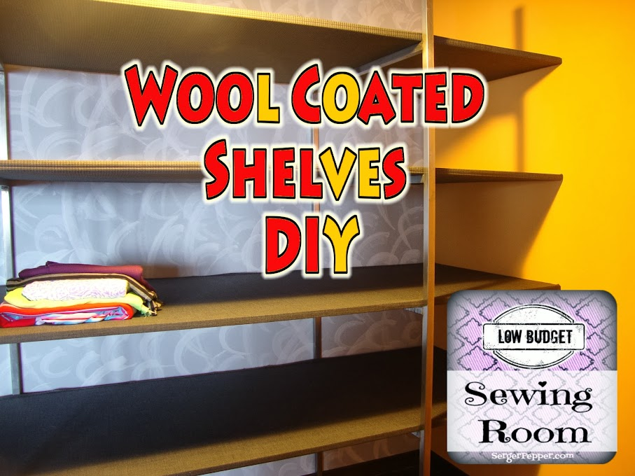 Serger Pepper - Wool Coated Shelves DIY - Low Budget Sewing Room -