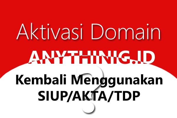 Aktivasi Domain Anything.ID Kembali Menggunakan SIUP/AKTA/TDP