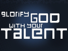 Use your gifts, talents and abilities well - For God