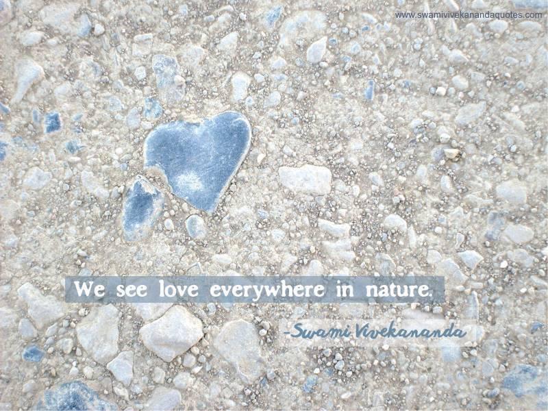 Swami Vivekananda quote: We see love everywhere in nature.