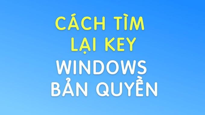 Cách tìm lại Key cho Windows bản quyền