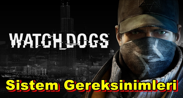 Watch Dogs PC Sistem Gereksinimleri