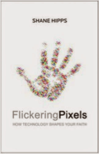 A Review Of Flickering Pixels How Technology Shapes Your Faith
