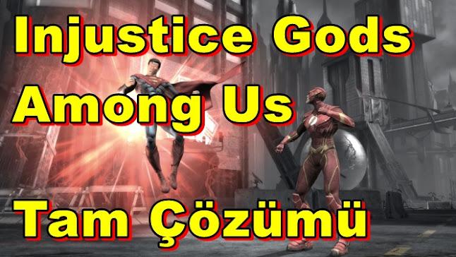 Injustice Gods Among Us Tam Çözümü(Videolu)