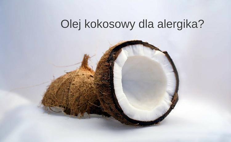Olej kokosowy - cudowny produkt dla alergika
