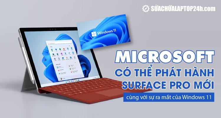 Surface Pro mới và Windows 11 có thể cùng được phát hành