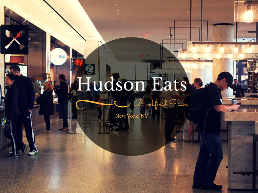 Hudson Eats Nyc's Hudson Eats At Brookfield Place • Cultural Xplorer
