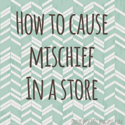 How to Cause Mischief In a Store