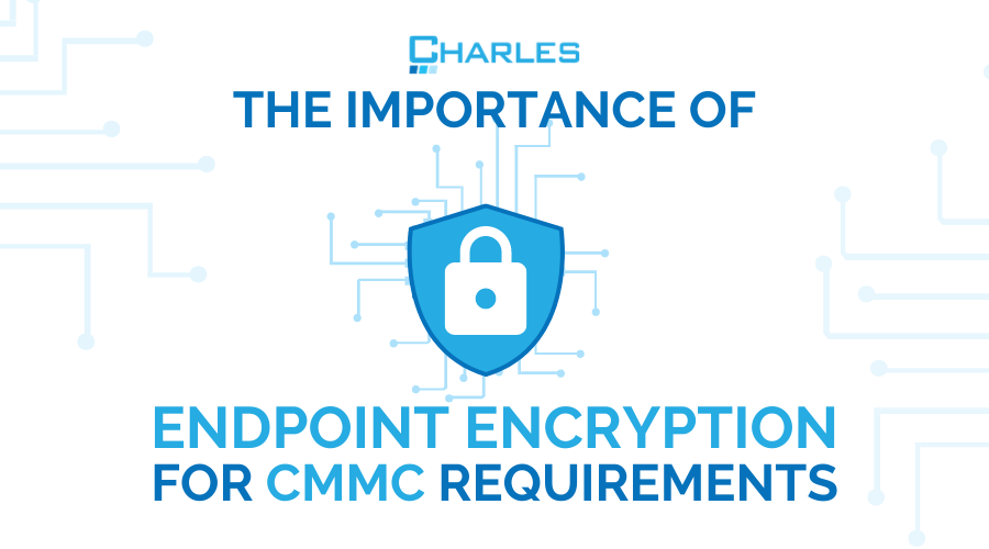 The Importance of Endpoint Encryption for DoD CMMC Requirements
