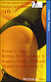 Cherish Desire: Very Dirty Stories #10, Publicly Open, Angel, Within My Embrace 3, Natalya, Angel's Mind - Prelude, Angel, Object Confessions 3, Max, erotica