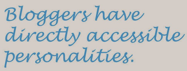 bloggers have directly accessible personalities