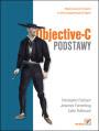 Objective-C. Podstawy  Autorzy: Christopher Fairbairn, Collin Ruffenach, Johannes Fahrenkrug - Data wydania: 2012/05 - Stron: 392
