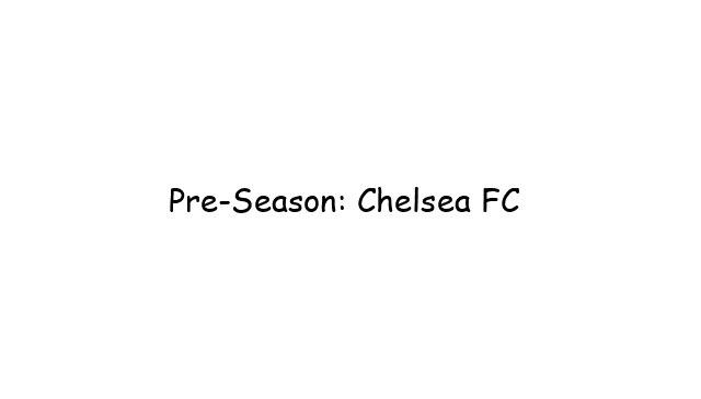Pre-Season: Chelsea FC