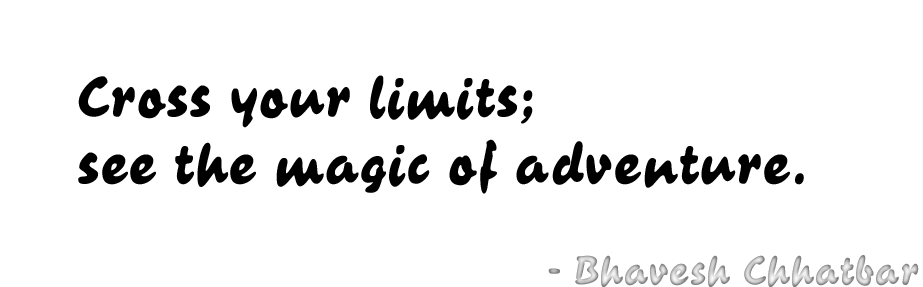 Cross your limits; see the magic of adventure. - Bhavesh Chhatbar