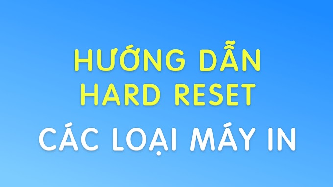 Hard reset máy in Brother MFC-L2701D, HL-2250DN, MFC-7360,HL-2250DN,HL-L2361DN