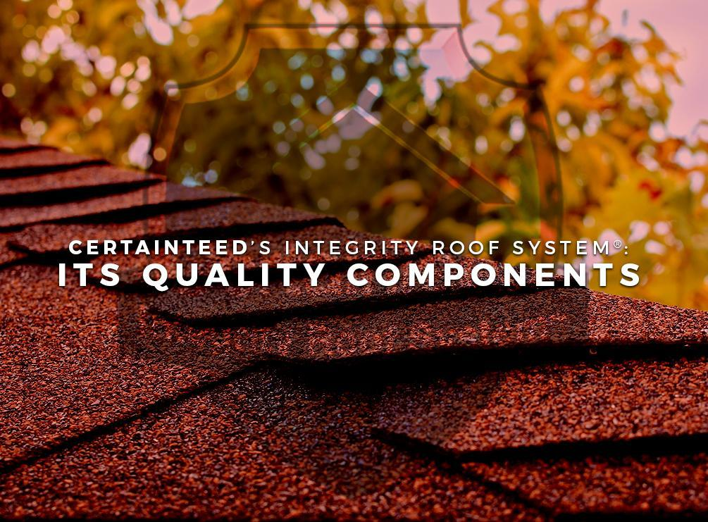 Certainteed S Integrity Roof System 174 Its Quality Components