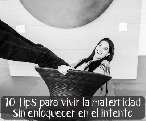 10 tips para vivir la maternidad y no enloquecer