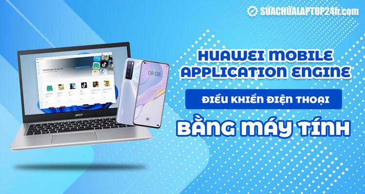 Huawei Mobile Application Engine bắt đầu đăng ký beta công khai