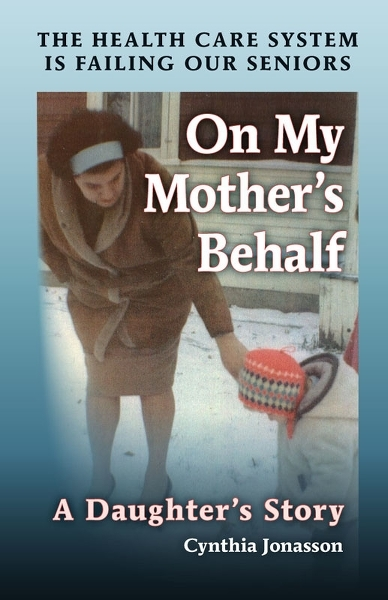 Cynthia Jonasson wrote this incredible and terribly upsetting book about her mother's mistreatment in a local long-term seniors' care facility. The book receives a launch and discussion event this weekend.