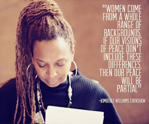 """Women come from a whole range of backgrounds. If our visions of peace don't include these differences, then our peace will be partial,"" says Kimberle Crenshaw, a major player in the third wave of feminism."