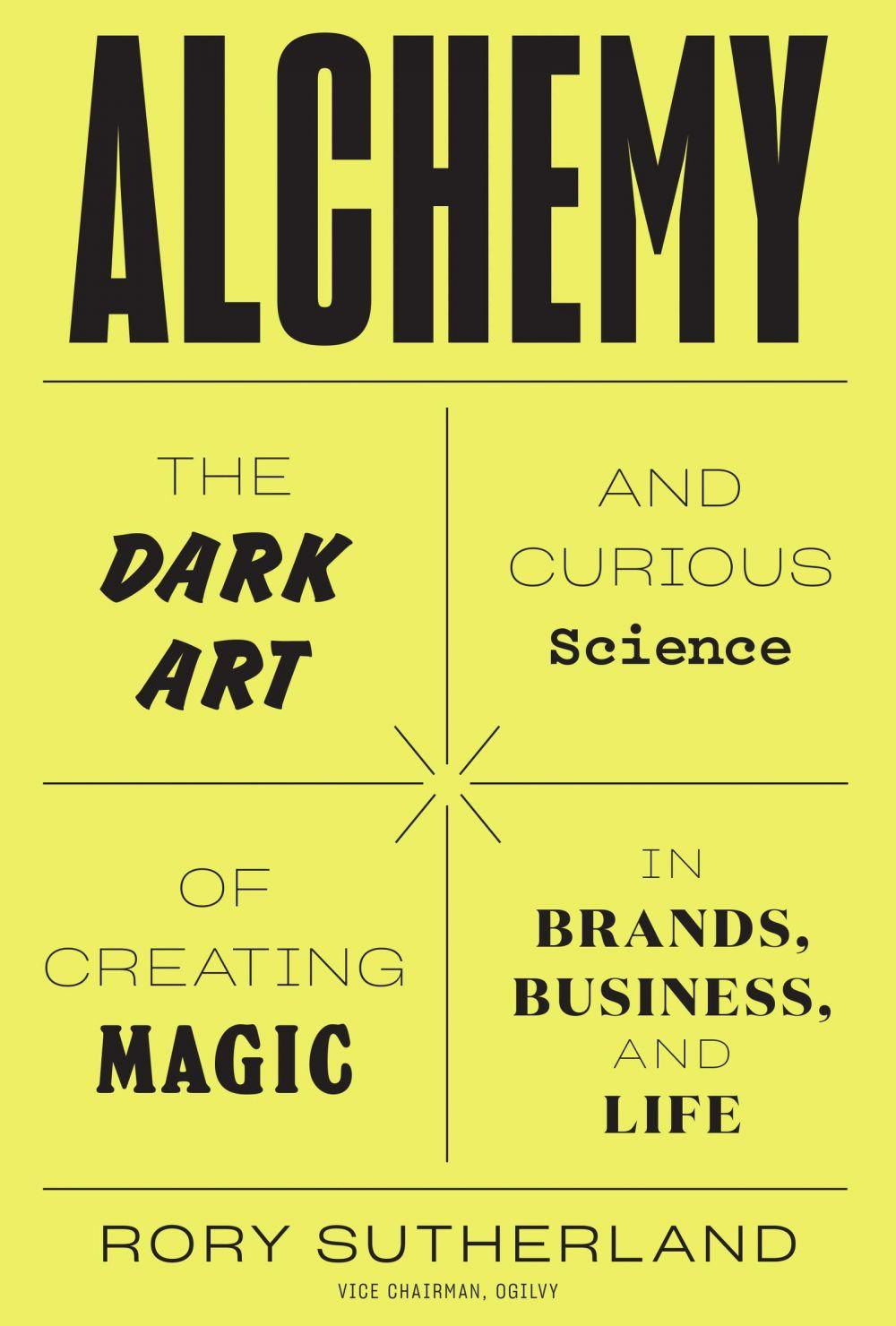 'Alchemy: The Dark Art and Curious Science of Creating Magic in Brands, Business, and Life' by Rory Sutherland