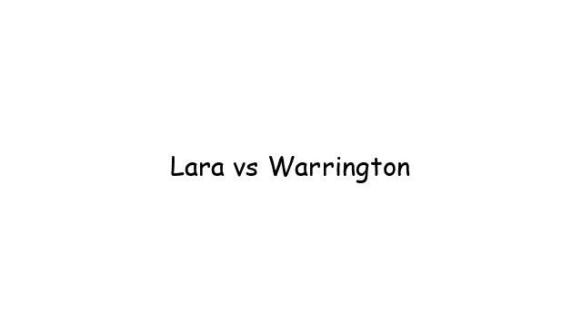 Lara vs Warrington